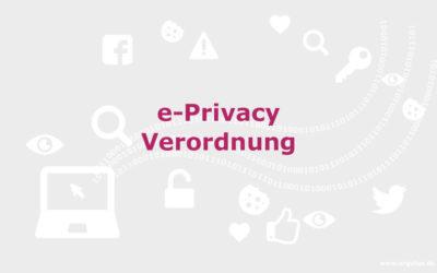 E Privacy Verordnung als DSGVO-Ergänzung– Handeln Sie jetzt!