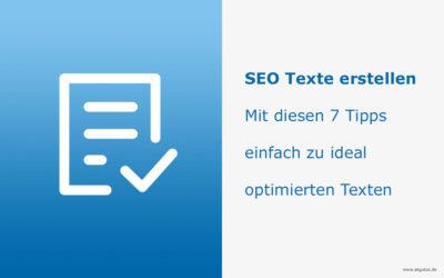 SEO Texte erstellen – mit diesen 7 Tipps zu ideal optimierten Texten