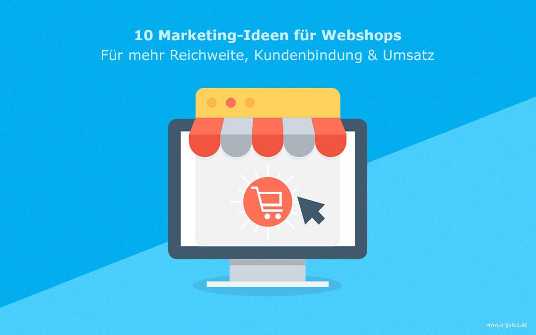 10 Marketing-Ideen für Webshops: Für mehr Reichweite, Kundenbindung & Umsatz