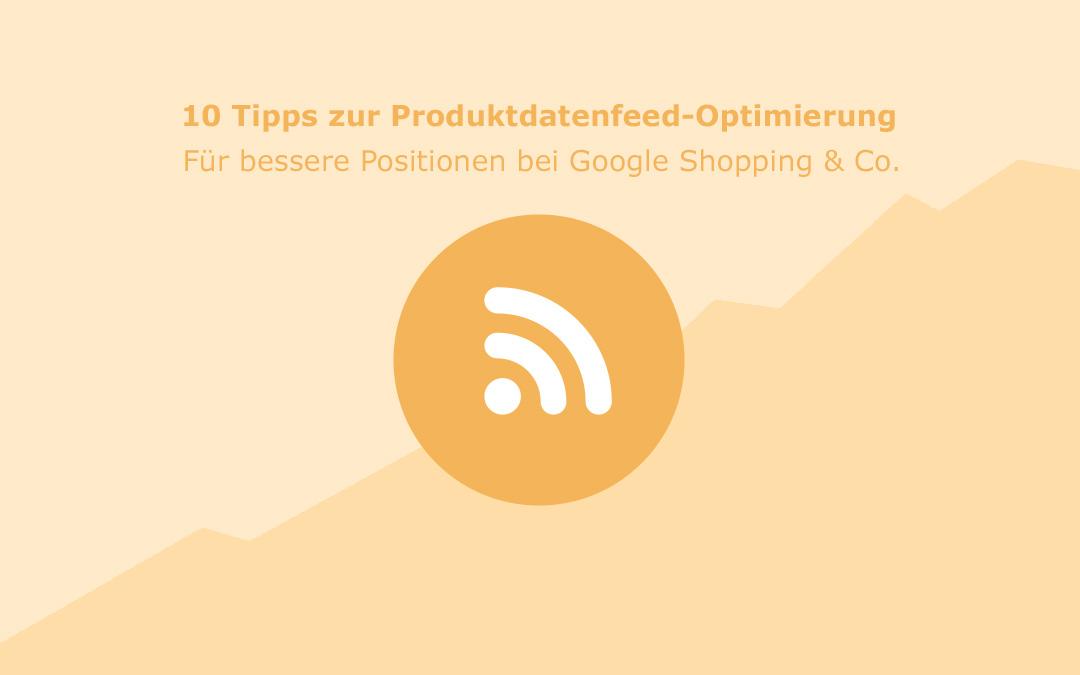 Produktdatenfeed-Optimierung: Mit diesen 10 Tipps bessere Rankings bei Google & Co.