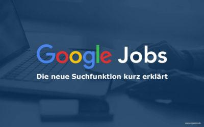 Google Jobs – die neue Suchfunktion kurz erklärt